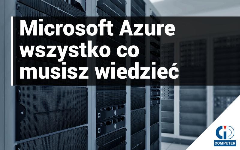 Azure – wszystko co musisz wiedzieć o chmurze Microsoft